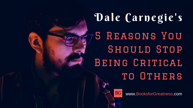 Carnegie's 5 Reasons You Should Stop Being Critical (1)