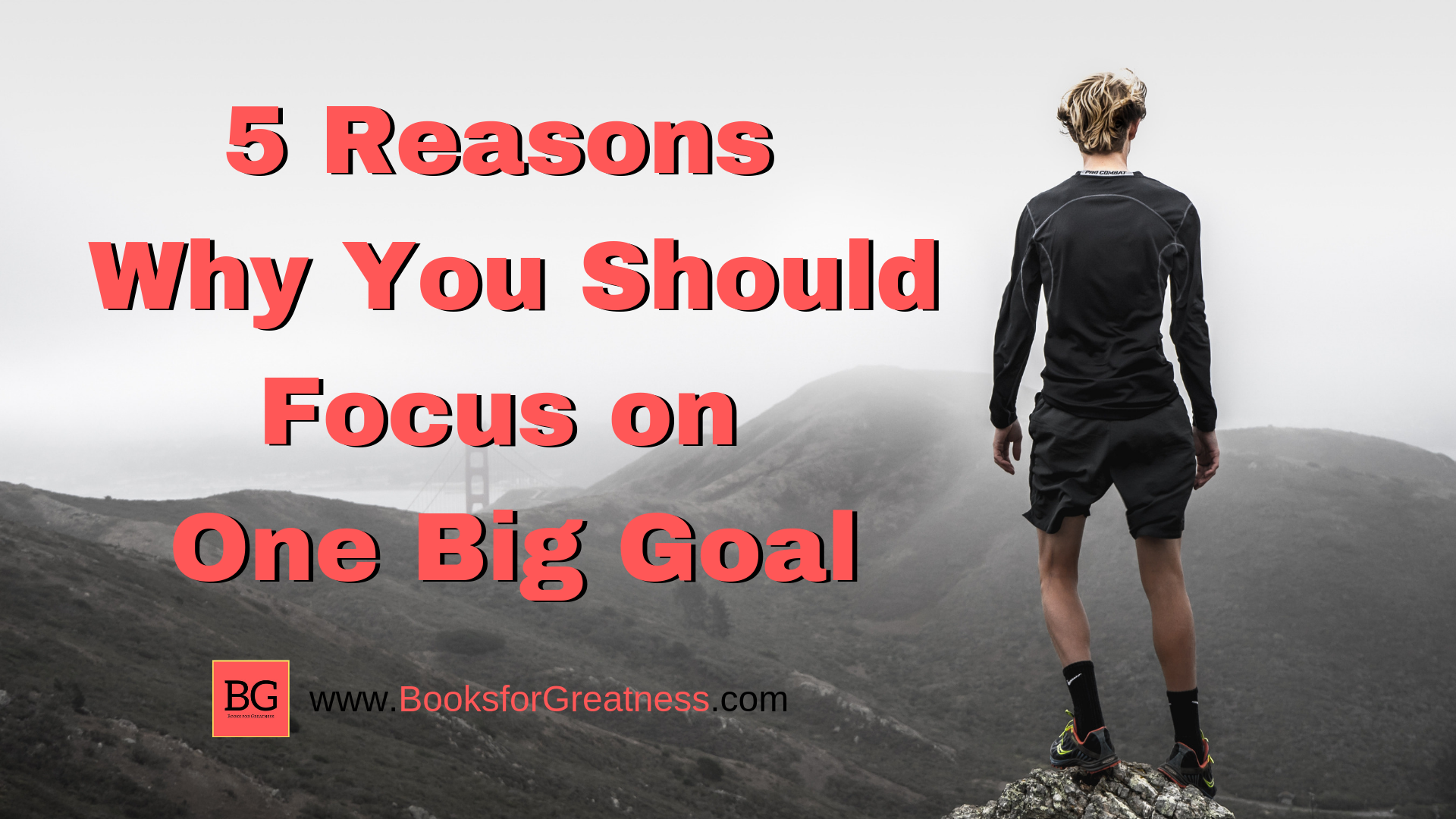 5 Reasons Why You Should Focus on One Big Goal
