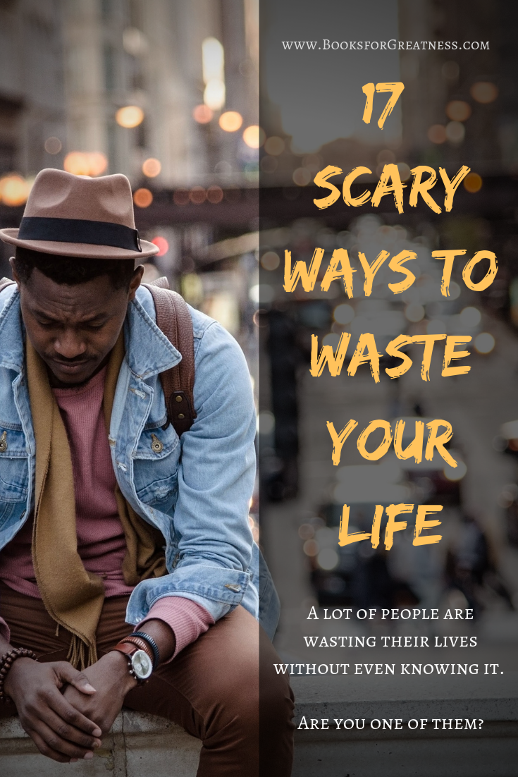 17 ways to waste your life
