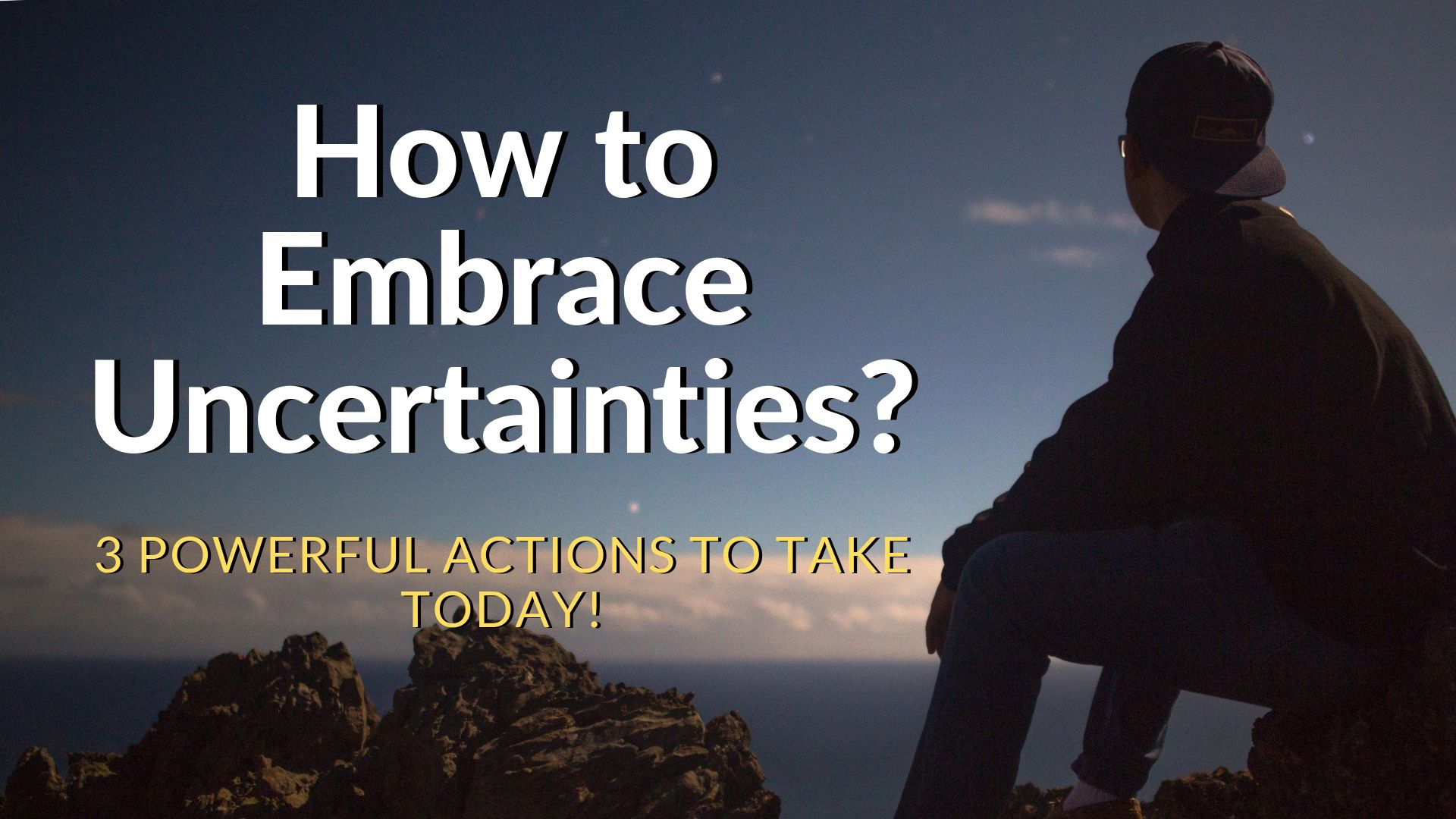 powerful ways on how to embrace uncertainties