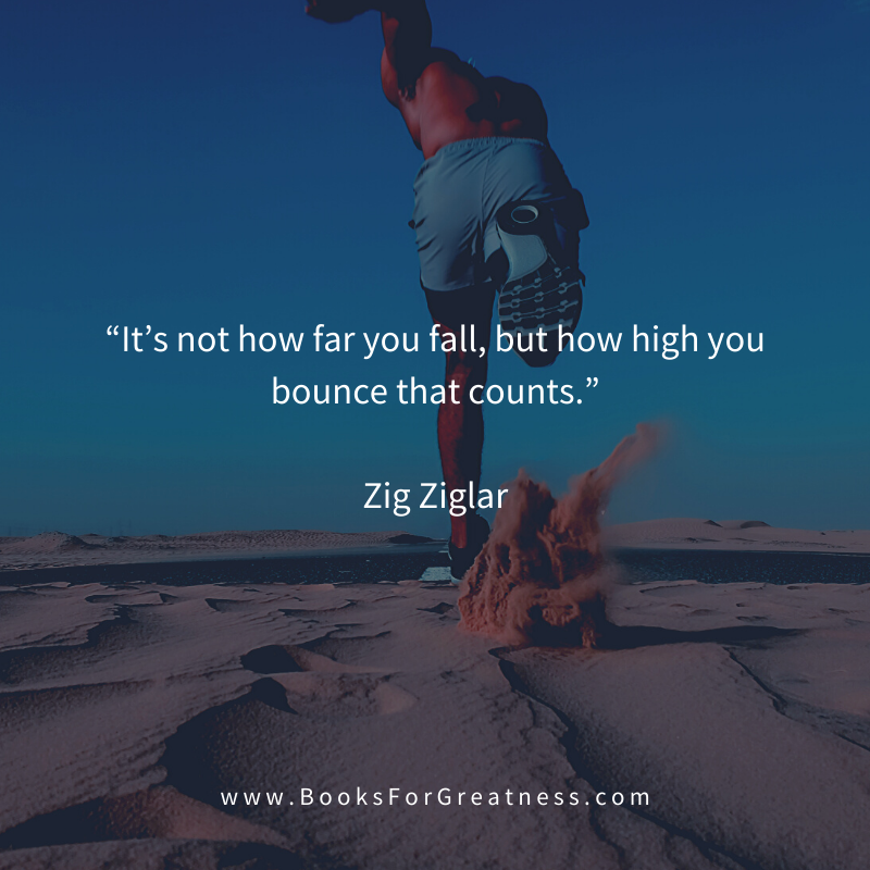 """It's not how far you fall, but how high you bounce that counts."" - Zig Ziglar quote"